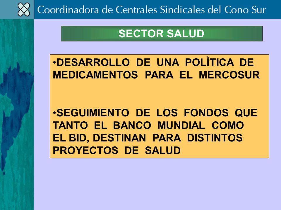 DESARROLLO DE UNA POLÌTICA DE MEDICAMENTOS PARA EL MERCOSUR SEGUIMIENTO DE LOS FONDOS QUE TANTO EL BANCO MUNDIAL COMO EL BID, DESTINAN PARA DISTINTOS PROYECTOS DE SALUD SECTOR SALUD