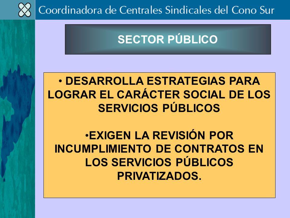 SECTOR PÚBLICO DESARROLLA ESTRATEGIAS PARA LOGRAR EL CARÁCTER SOCIAL DE LOS SERVICIOS PÚBLICOS EXIGEN LA REVISIÓN POR INCUMPLIMIENTO DE CONTRATOS EN LOS SERVICIOS PÚBLICOS PRIVATIZADOS.