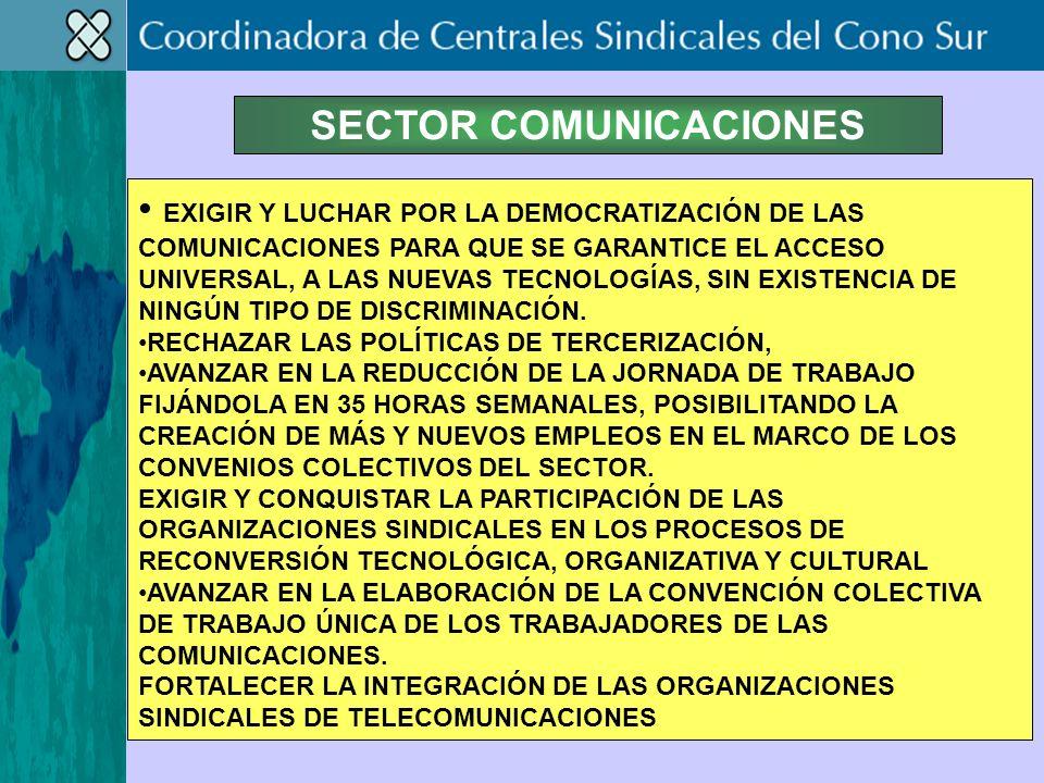 SECTOR COMUNICACIONES EXIGIR Y LUCHAR POR LA DEMOCRATIZACIÓN DE LAS COMUNICACIONES PARA QUE SE GARANTICE EL ACCESO UNIVERSAL, A LAS NUEVAS TECNOLOGÍAS, SIN EXISTENCIA DE NINGÚN TIPO DE DISCRIMINACIÓN.