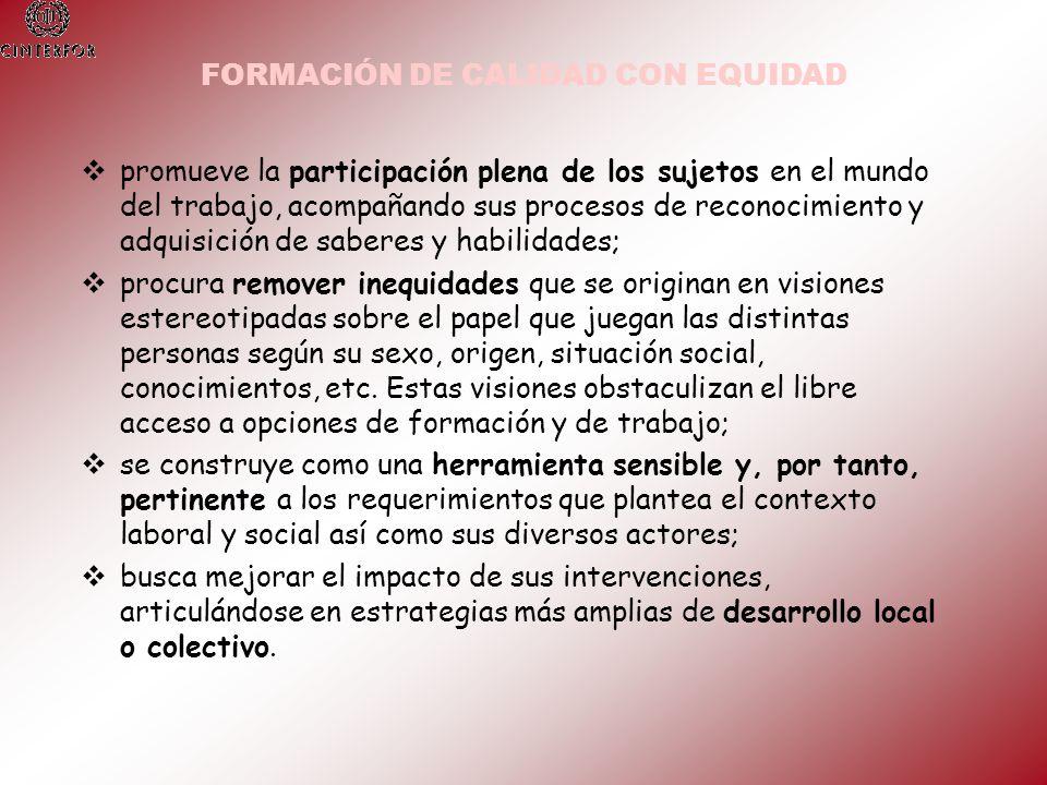 FORMACIÓN DE CALIDAD CON EQUIDAD promueve la participación plena de los sujetos en el mundo del trabajo, acompañando sus procesos de reconocimiento y