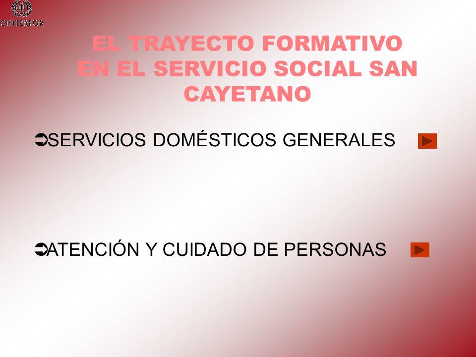 EL TRAYECTO FORMATIVO EN EL SERVICIO SOCIAL SAN CAYETANO SERVICIOS DOMÉSTICOS GENERALES ATENCIÓN Y CUIDADO DE PERSONAS