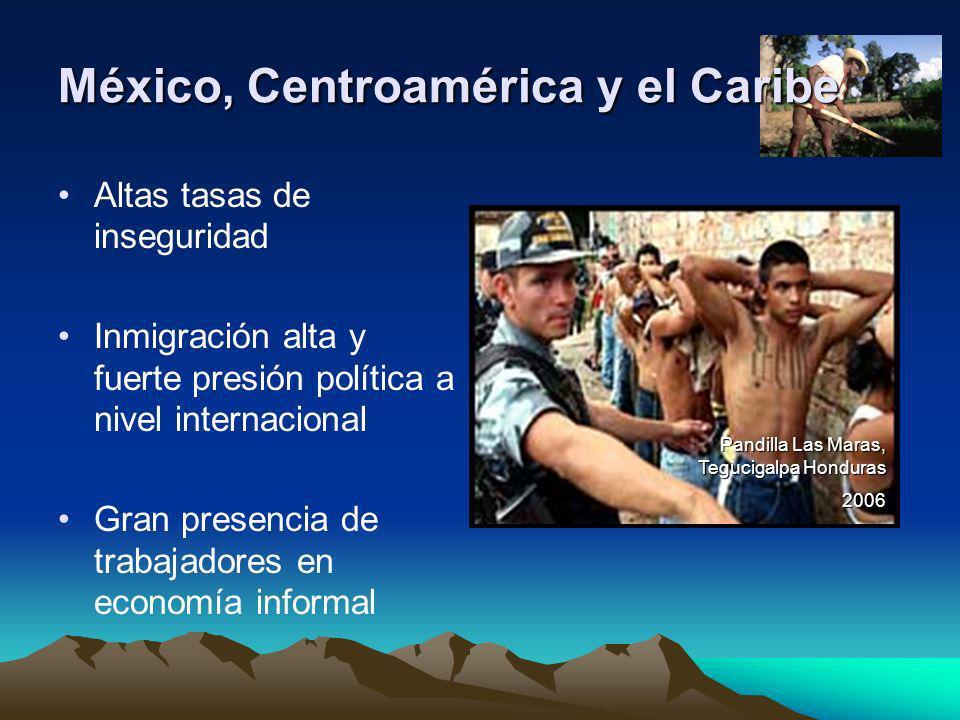 México, Centroamérica y el Caribe Altas tasas de inseguridad Inmigración alta y fuerte presión política a nivel internacional Gran presencia de trabaj