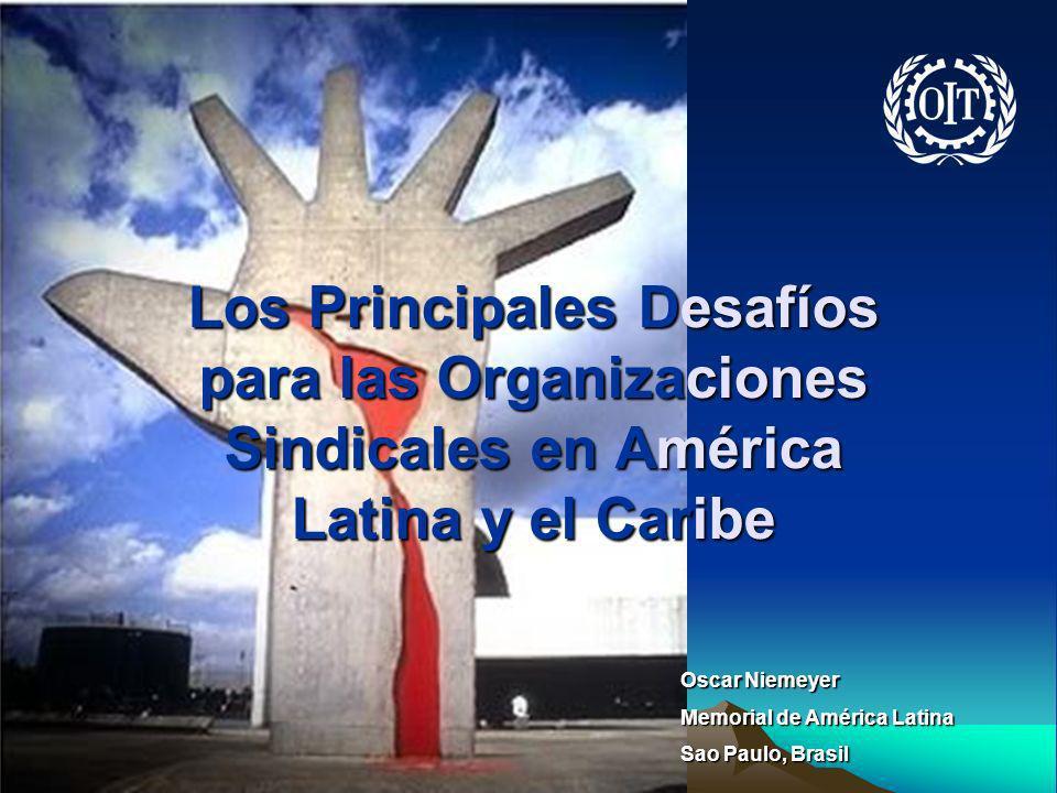 Los Principales Desafíos para las Organizaciones Sindicales en América Latina y el Caribe Oscar Niemeyer Memorial de América Latina Sao Paulo, Brasil