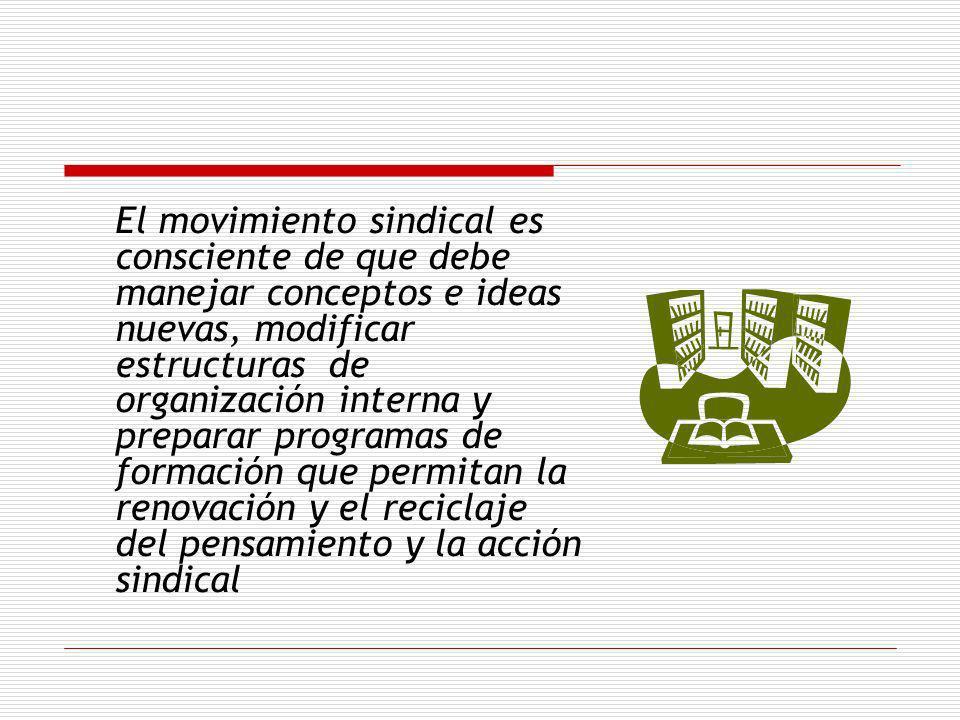 El movimiento sindical es consciente de que debe manejar conceptos e ideas nuevas, modificar estructuras de organización interna y preparar programas
