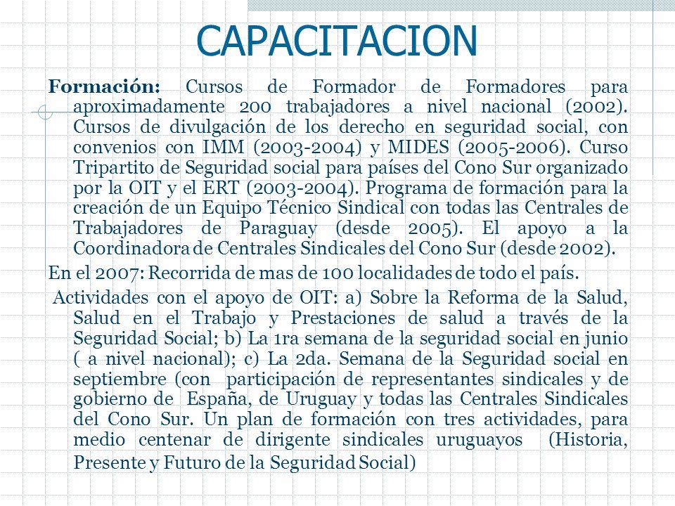 CAPACITACION Formación: Cursos de Formador de Formadores para aproximadamente 200 trabajadores a nivel nacional (2002). Cursos de divulgación de los d