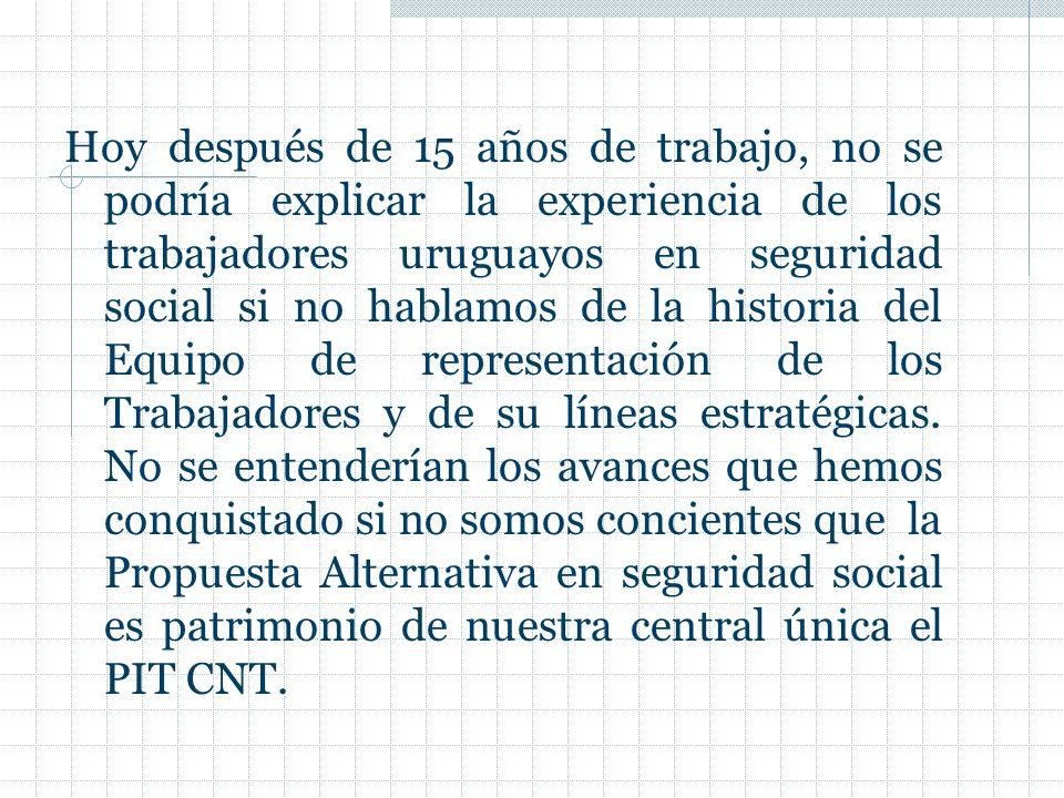 Hoy después de 15 años de trabajo, no se podría explicar la experiencia de los trabajadores uruguayos en seguridad social si no hablamos de la historia del Equipo de representación de los Trabajadores y de su líneas estratégicas.