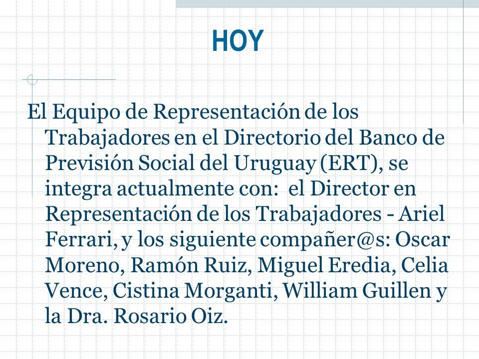 El Equipo de Representación de los Trabajadores en el Directorio del Banco de Previsión Social del Uruguay (ERT), se integra actualmente con: el Direc
