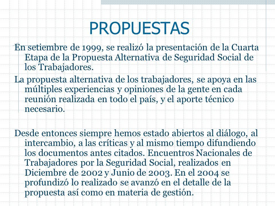PROPUESTAS En setiembre de 1999, se realizó la presentación de la Cuarta Etapa de la Propuesta Alternativa de Seguridad Social de los Trabajadores.