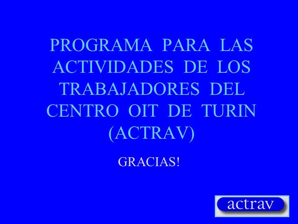 PROGRAMA PARA LAS ACTIVIDADES DE LOS TRABAJADORES DEL CENTRO OIT DE TURIN (ACTRAV) GRACIAS!