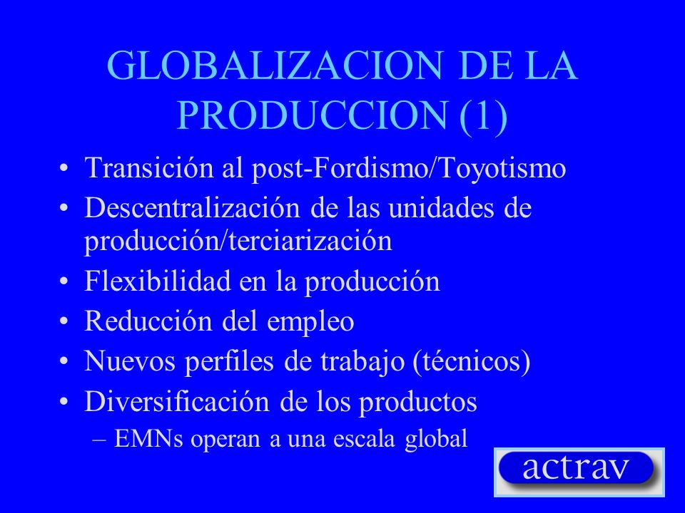 GLOBALIZACION DE LA PRODUCCION (2) Mas de 60,000 EMNs 51 de las primeras 100 economías del mundo son EMNs.