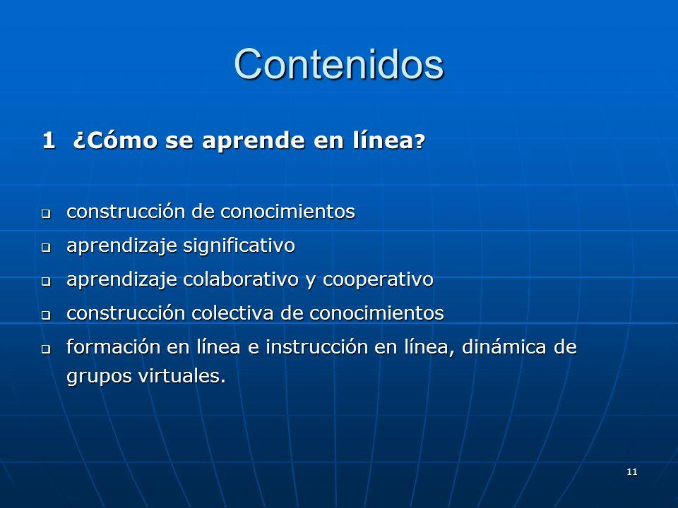 11 Contenidos 1 ¿Cómo se aprende en línea ? construcción de conocimientos construcción de conocimientos aprendizaje significativo aprendizaje signific