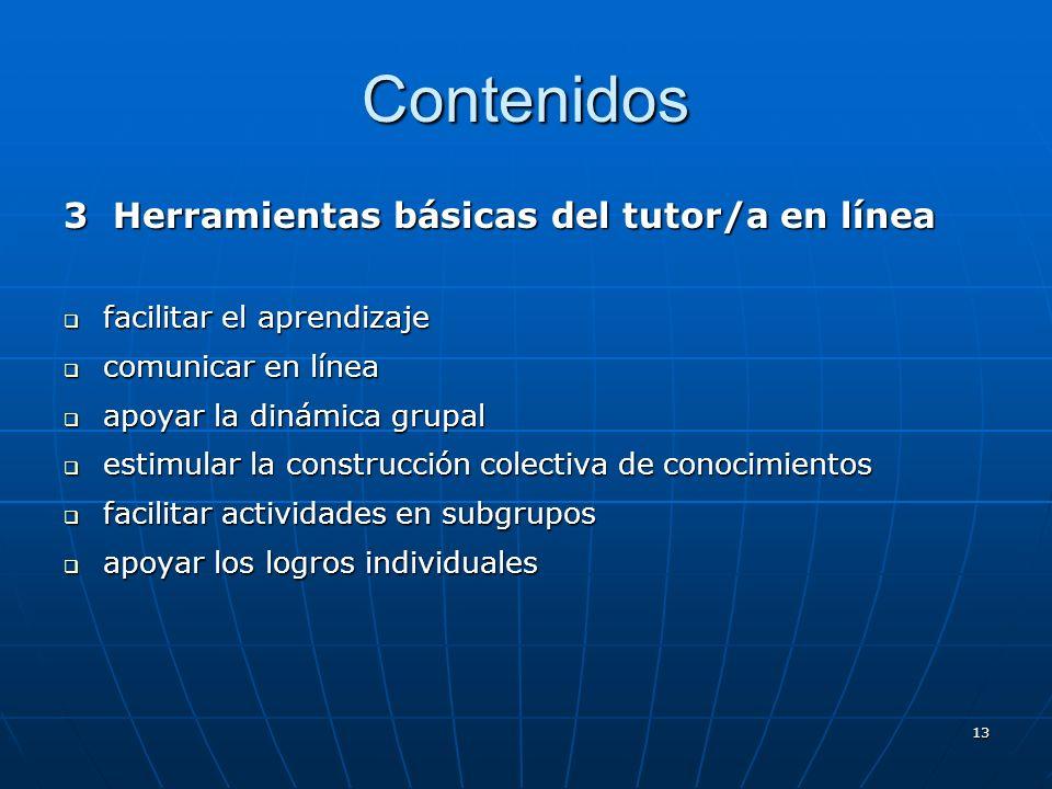 13 Contenidos 3 Herramientas básicas del tutor/a en línea facilitar el aprendizaje facilitar el aprendizaje comunicar en línea comunicar en línea apoy