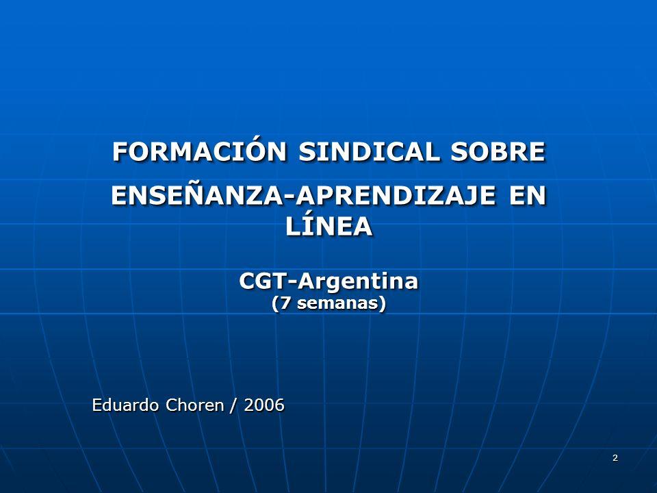 2 FORMACIÓN SINDICAL SOBRE ENSEÑANZA-APRENDIZAJE EN LÍNEA CGT-Argentina (7 semanas) FORMACIÓN SINDICAL SOBRE ENSEÑANZA-APRENDIZAJE EN LÍNEA CGT-Argent