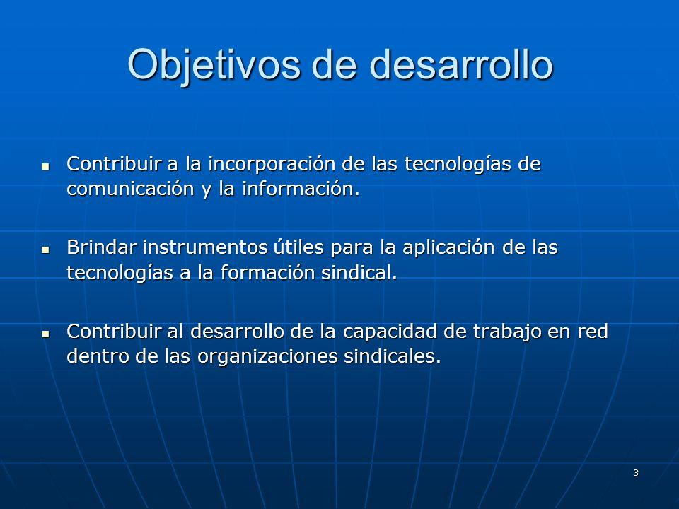 3 Objetivos de desarrollo Contribuir a la incorporación de las tecnologías de comunicación y la información. Contribuir a la incorporación de las tecn