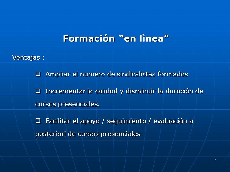 7 Formación en lìnea Ventajas : Ampliar el numero de sindicalistas formados Ampliar el numero de sindicalistas formados Incrementar la calidad y dismi