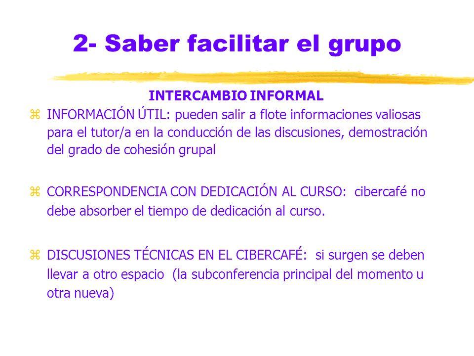 2- Saber facilitar el grupo INTERCAMBIO INFORMAL zUSO DEL HUMOR: efecto relajante, diversión, normas de etiqueta zTEMAS COMUNES Y LIVIANOS: aspectos d