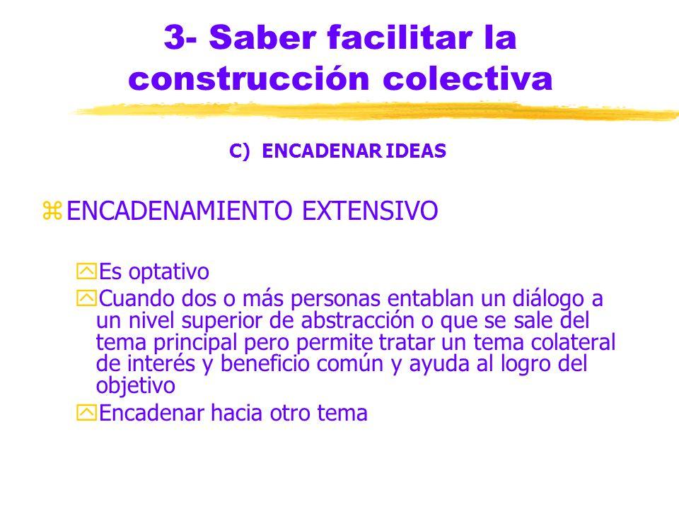 3- Saber facilitar la construcción colectiva C) ENCADENAR IDEAS zAyuda a recordar en relación con qué dijo x persona determinado argumento zA partir d