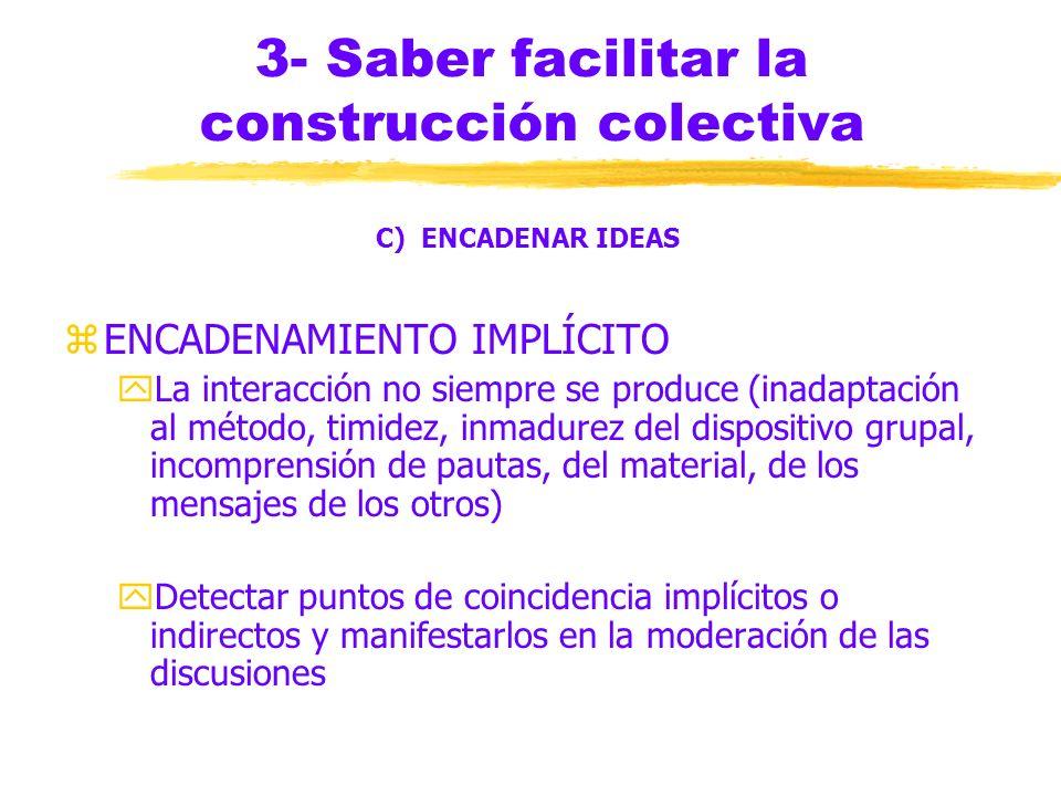 3- Saber facilitar la construcción colectiva C) ENCADENAR IDEAS zENCADENAMIENTO EXTENSIVO yEs optativo yCuando dos o más personas entablan un diálogo