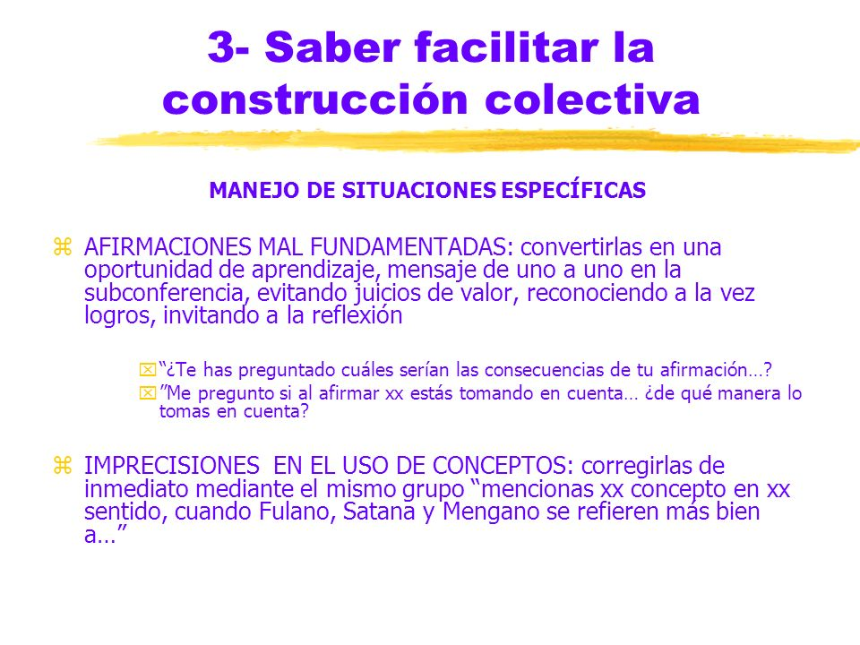 3- Saber facilitar la construcción colectiva MANEJO DE SITUACIONES ESPECÍFICAS zINTERVENCIONES TRUNCAS: invitación específica a continuar el desarroll