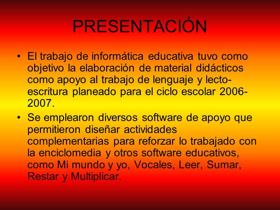 PRESENTACIÓN El trabajo de informática educativa tuvo como objetivo la elaboración de material didácticos como apoyo al trabajo de lenguaje y lecto- e
