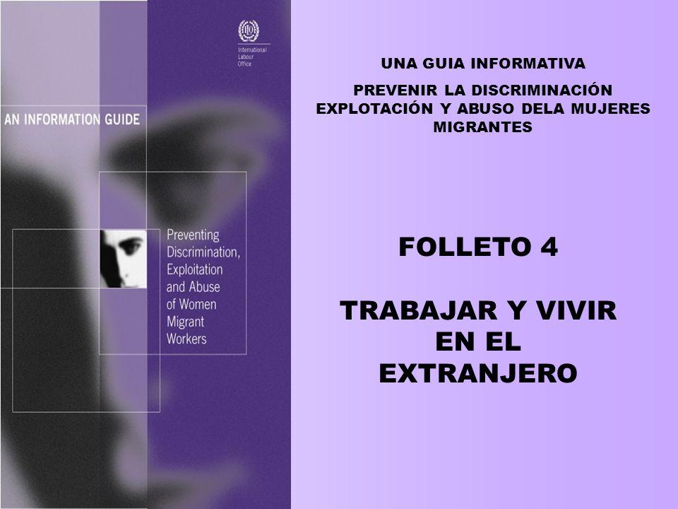 UNA GUIA INFORMATIVA PREVENIR LA DISCRIMINACIÓN EXPLOTACIÓN Y ABUSO DELA MUJERES MIGRANTES FOLLETO 4 TRABAJAR Y VIVIR EN EL EXTRANJERO