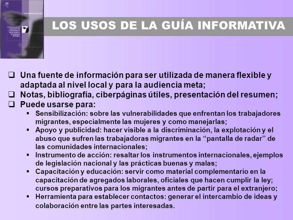LOS USOS DE LA GUÍA INFORMATIVA Una fuente de información para ser utilizada de manera flexible y adaptada al nivel local y para la audiencia meta; No