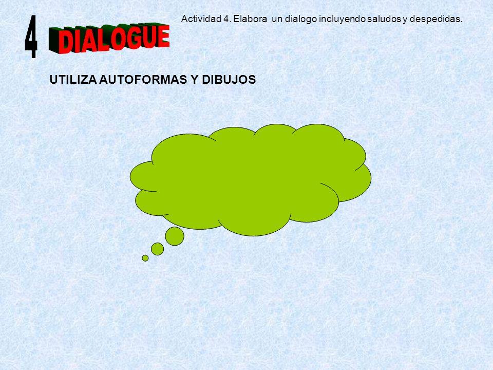 UTILIZA AUTOFORMAS Y DIBUJOS Actividad 4. Elabora un dialogo incluyendo saludos y despedidas.