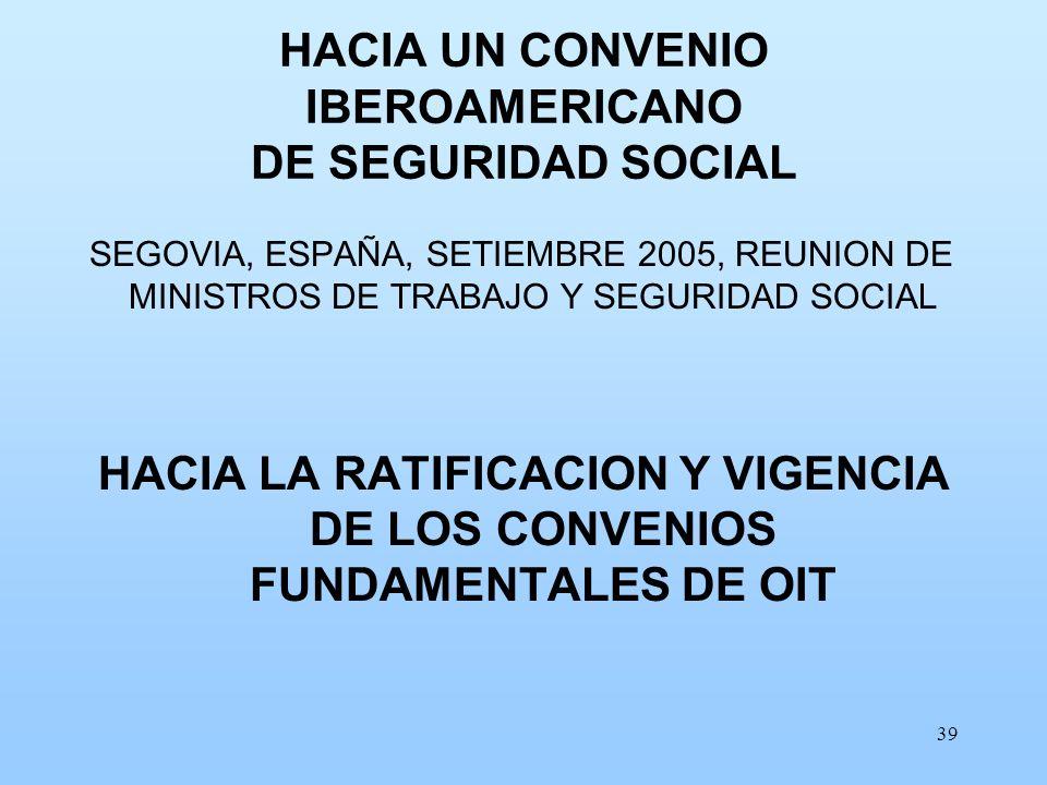 39 HACIA UN CONVENIO IBEROAMERICANO DE SEGURIDAD SOCIAL SEGOVIA, ESPAÑA, SETIEMBRE 2005, REUNION DE MINISTROS DE TRABAJO Y SEGURIDAD SOCIAL HACIA LA R