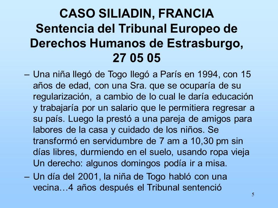5 CASO SILIADIN, FRANCIA Sentencia del Tribunal Europeo de Derechos Humanos de Estrasburgo, 27 05 05 –Una niña llegó de Togo llegó a París en 1994, co