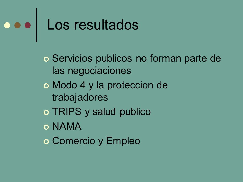 Los resultados Servicios publicos no forman parte de las negociaciones Modo 4 y la proteccion de trabajadores TRIPS y salud publico NAMA Comercio y Empleo