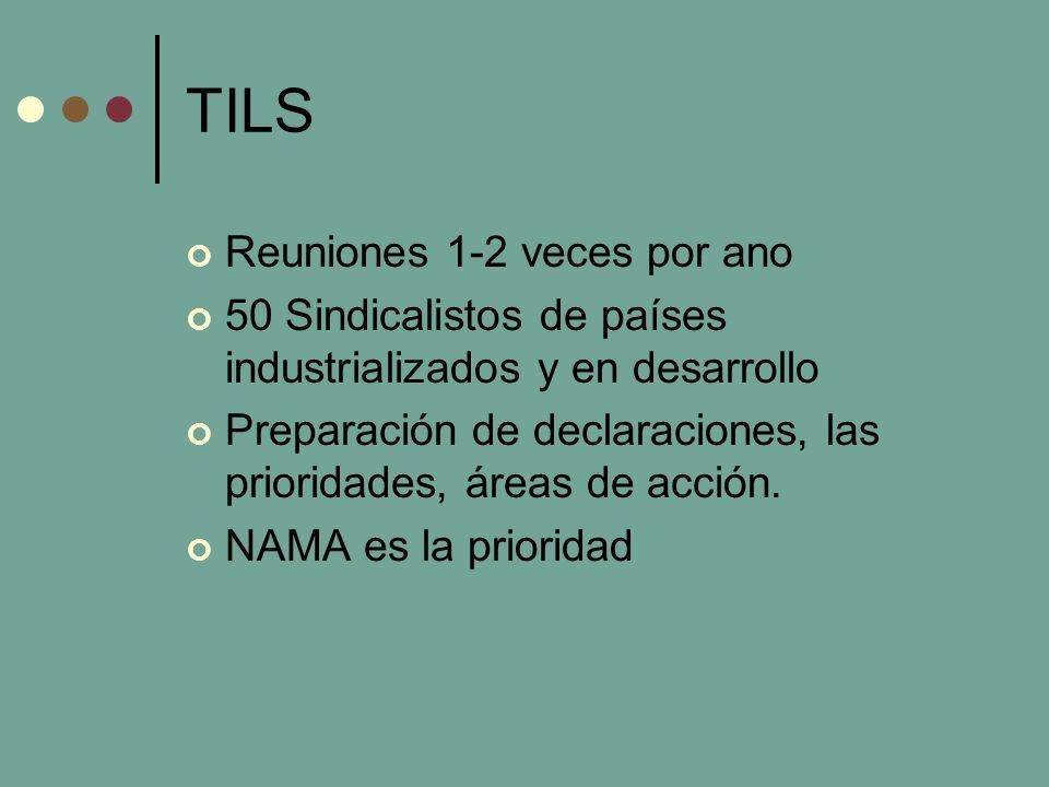 TILS Reuniones 1-2 veces por ano 50 Sindicalistos de países industrializados y en desarrollo Preparación de declaraciones, las prioridades, áreas de acción.