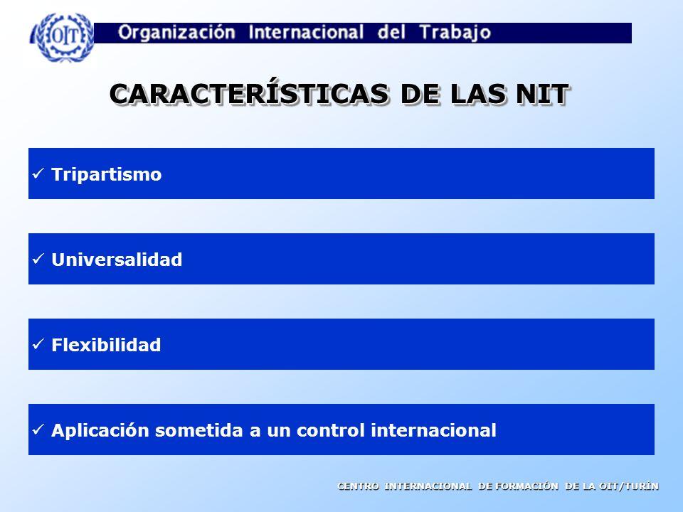 CENTRO INTERNACIONAL DE FORMACIÓN DE LA OIT/TURÍN CARACTERÍSTICAS DE LAS NIT Tripartismo Universalidad Flexibilidad Aplicación sometida a un control internacional