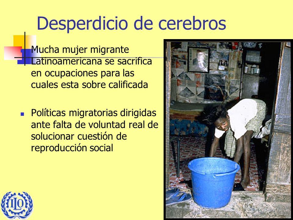 9 Desperdicio de cerebros Mucha mujer migrante Latinoamericana se sacrifica en ocupaciones para las cuales esta sobre calificada Políticas migratorias