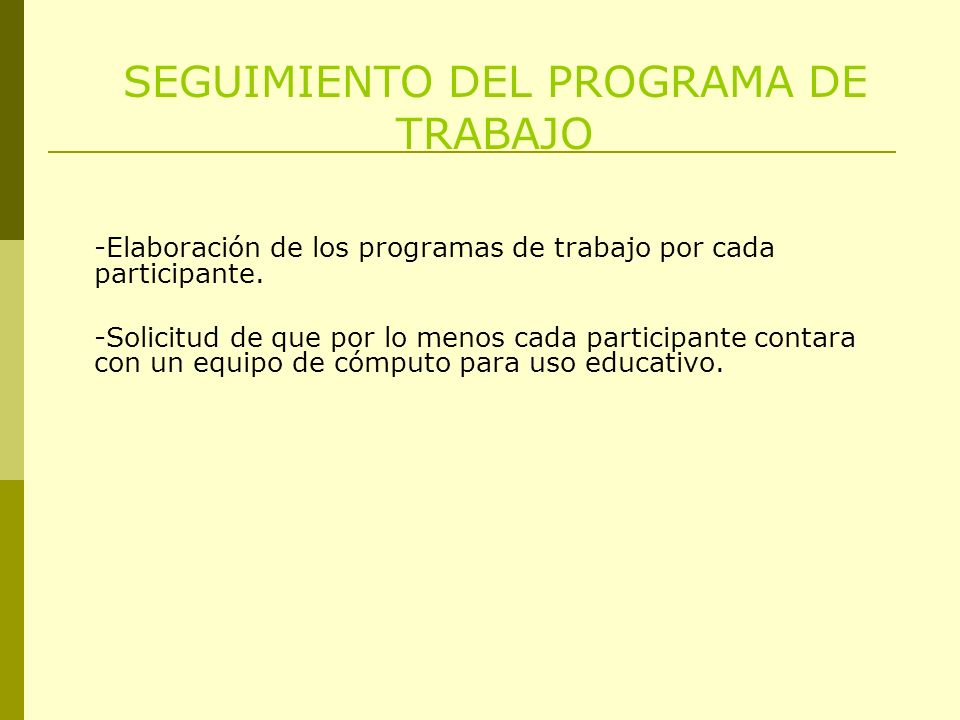 -Elaboración de los programas de trabajo por cada participante. -Solicitud de que por lo menos cada participante contara con un equipo de cómputo para