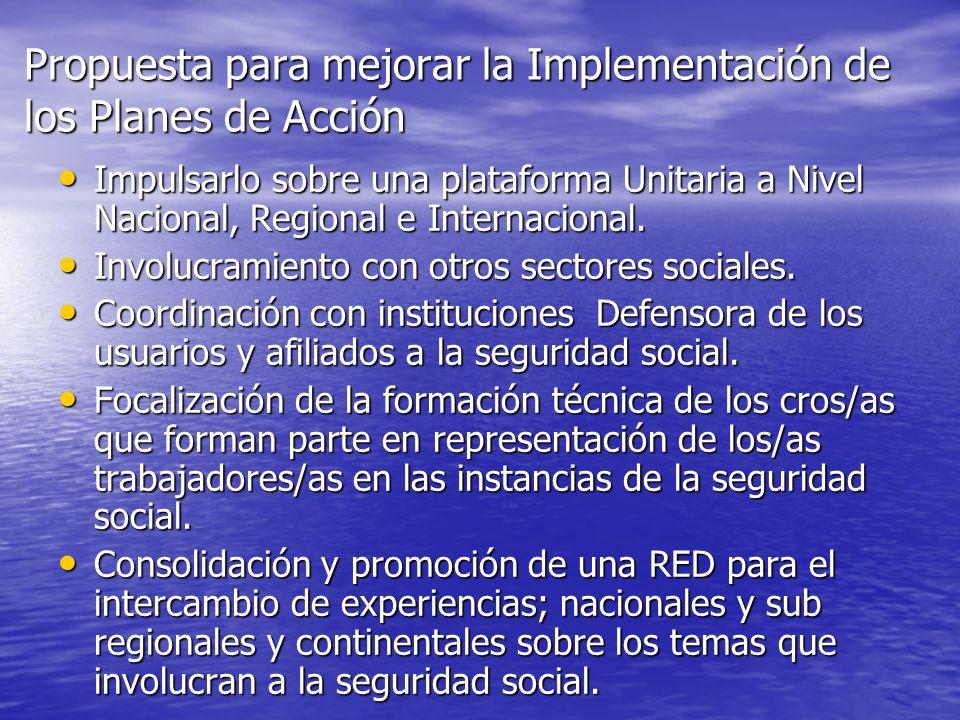 Propuesta para mejorar la Implementación de los Planes de Acción Impulsarlo sobre una plataforma Unitaria a Nivel Nacional, Regional e Internacional.