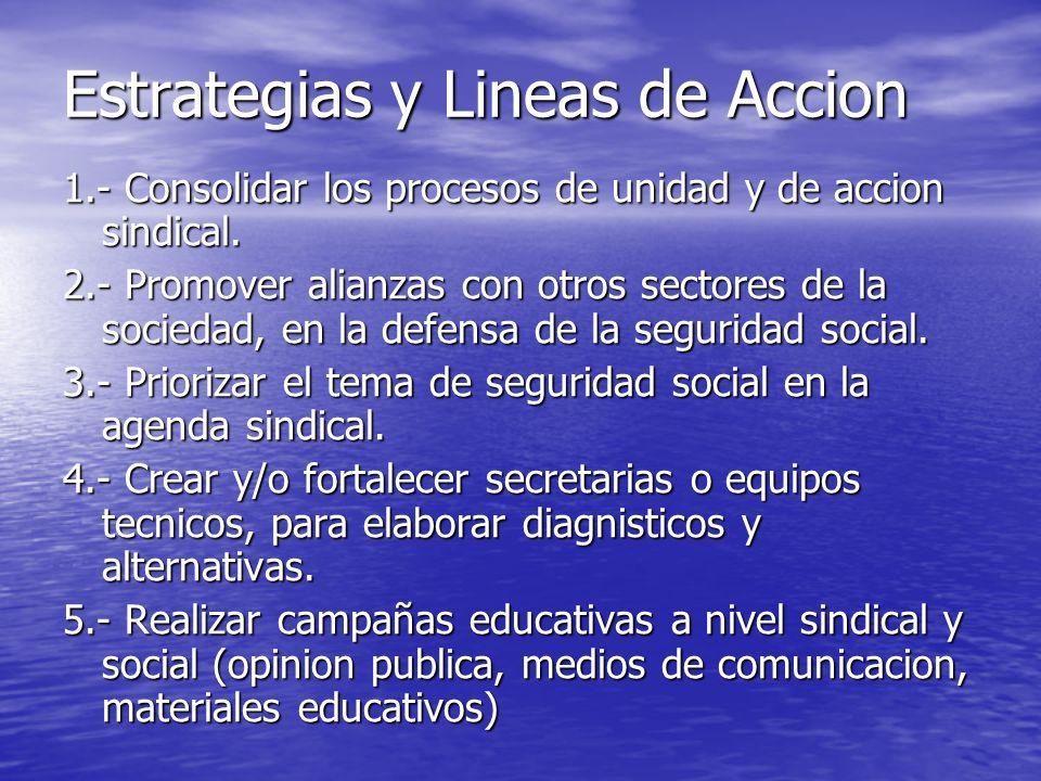 Estrategias y Lineas de Accion 1.- Consolidar los procesos de unidad y de accion sindical.