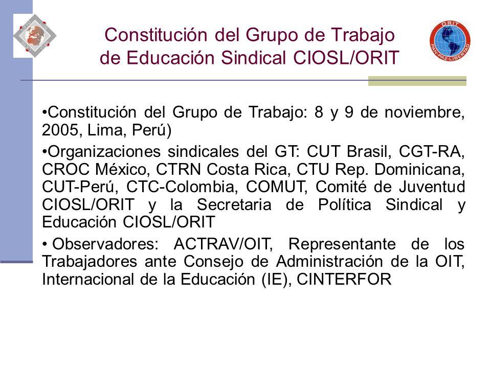 Constitución del Grupo de Trabajo de Educación Sindical CIOSL/ORIT Constitución del Grupo de Trabajo: 8 y 9 de noviembre, 2005, Lima, Perú) Organizaci
