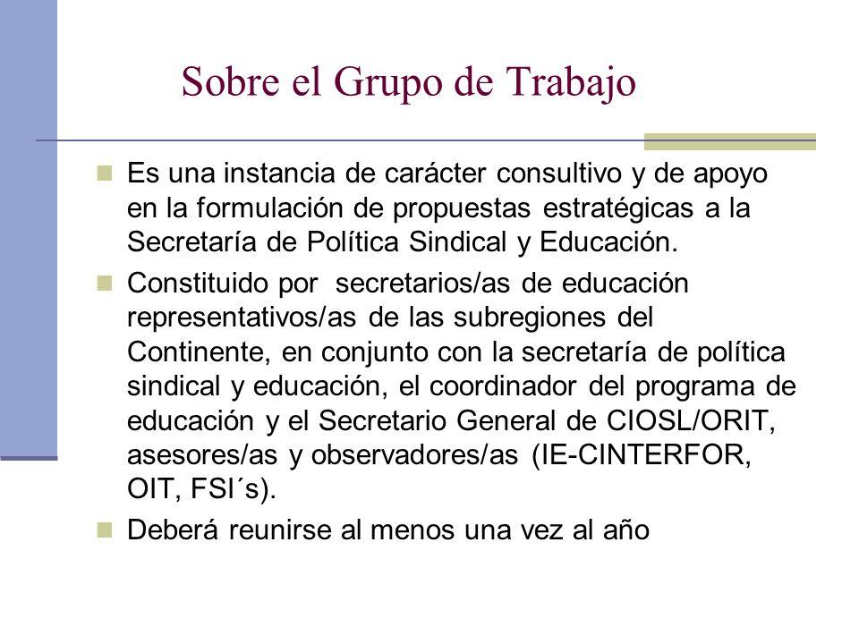 Sobre el Grupo de Trabajo Es una instancia de carácter consultivo y de apoyo en la formulación de propuestas estratégicas a la Secretaría de Política Sindical y Educación.
