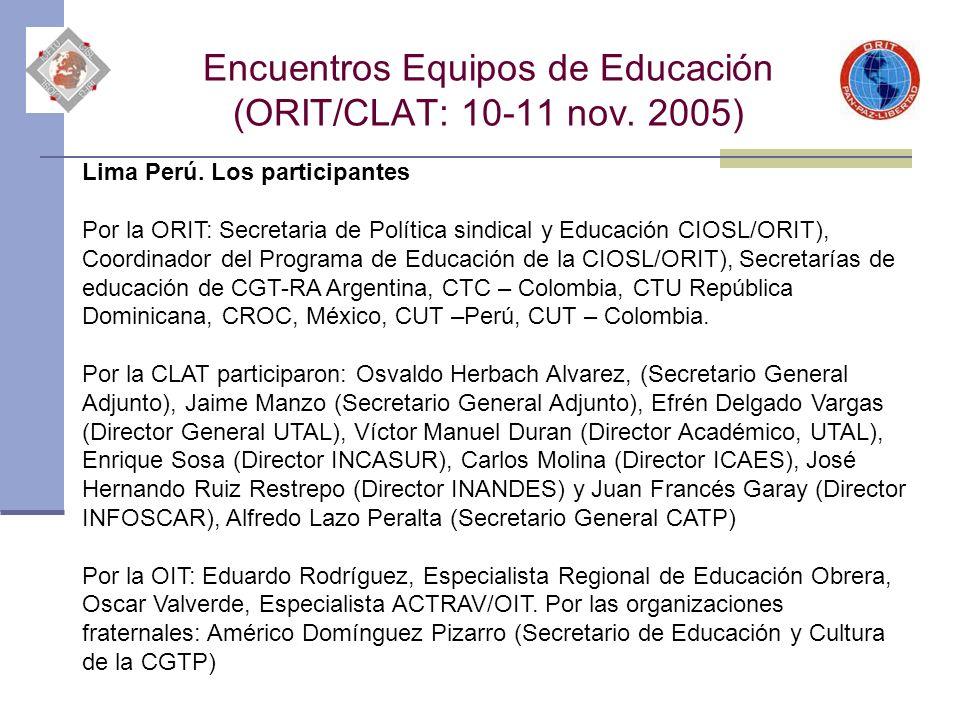 Encuentros Equipos de Educación (ORIT/CLAT: 10-11 nov. 2005) Lima Perú. Los participantes Por la ORIT: Secretaria de Política sindical y Educación CIO