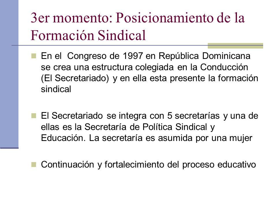 3er momento: Posicionamiento de la Formación Sindical En el Congreso de 1997 en República Dominicana se crea una estructura colegiada en la Conducción (El Secretariado) y en ella esta presente la formación sindical El Secretariado se integra con 5 secretarías y una de ellas es la Secretaría de Política Sindical y Educación.