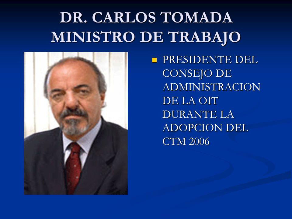DR. CARLOS TOMADA MINISTRO DE TRABAJO PRESIDENTE DEL CONSEJO DE ADMINISTRACION DE LA OIT DURANTE LA ADOPCION DEL CTM 2006