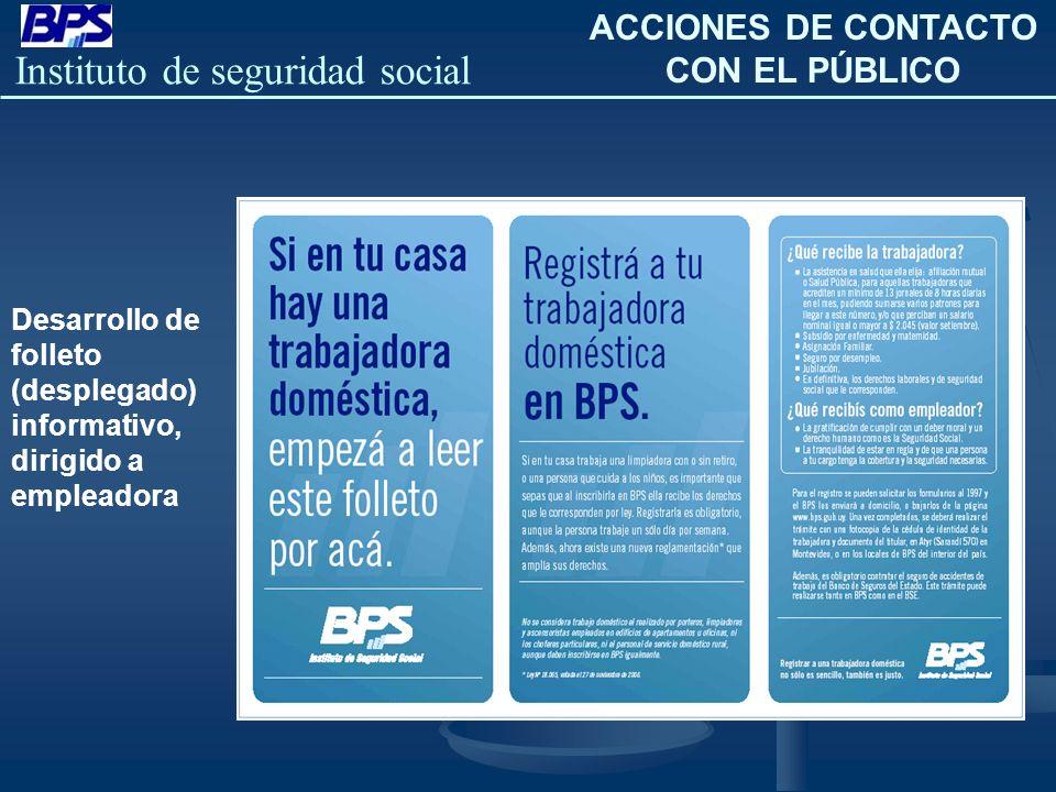 Instituto de seguridad social Desarrollo de folleto (desplegado) informativo, dirigido a empleadora ACCIONES DE CONTACTO CON EL PÚBLICO