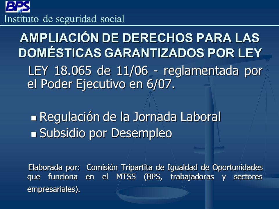 Instituto de seguridad social AMPLIACIÓN DE DERECHOS PARA LAS DOMÉSTICAS GARANTIZADOS POR LEY LEY 18.065 de 11/06 - reglamentada por el Poder Ejecutiv