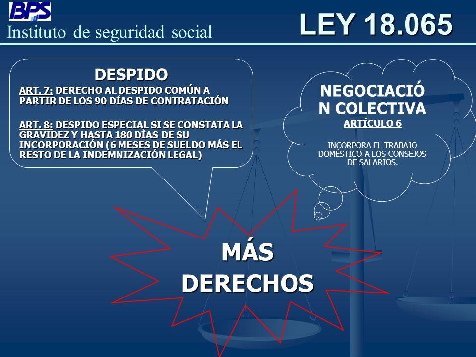 Instituto de seguridad social LEY 18.065 MÁSDERECHOS NEGOCIACIÓ N COLECTIVA ARTÍCULO 6 INCORPORA EL TRABAJO DOMÉSTICO A LOS CONSEJOS DE SALARIOS. DESP