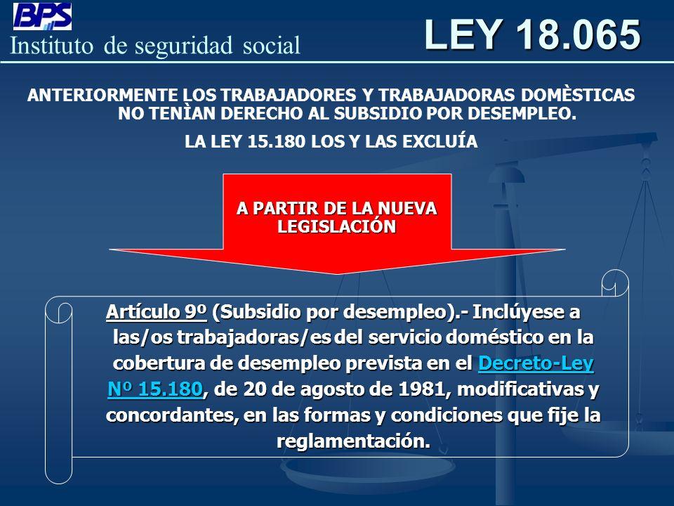LEY 18.065 ANTERIORMENTE LOS TRABAJADORES Y TRABAJADORAS DOMÈSTICAS NO TENÌAN DERECHO AL SUBSIDIO POR DESEMPLEO. LA LEY 15.180 LOS Y LAS EXCLUÍA A PAR