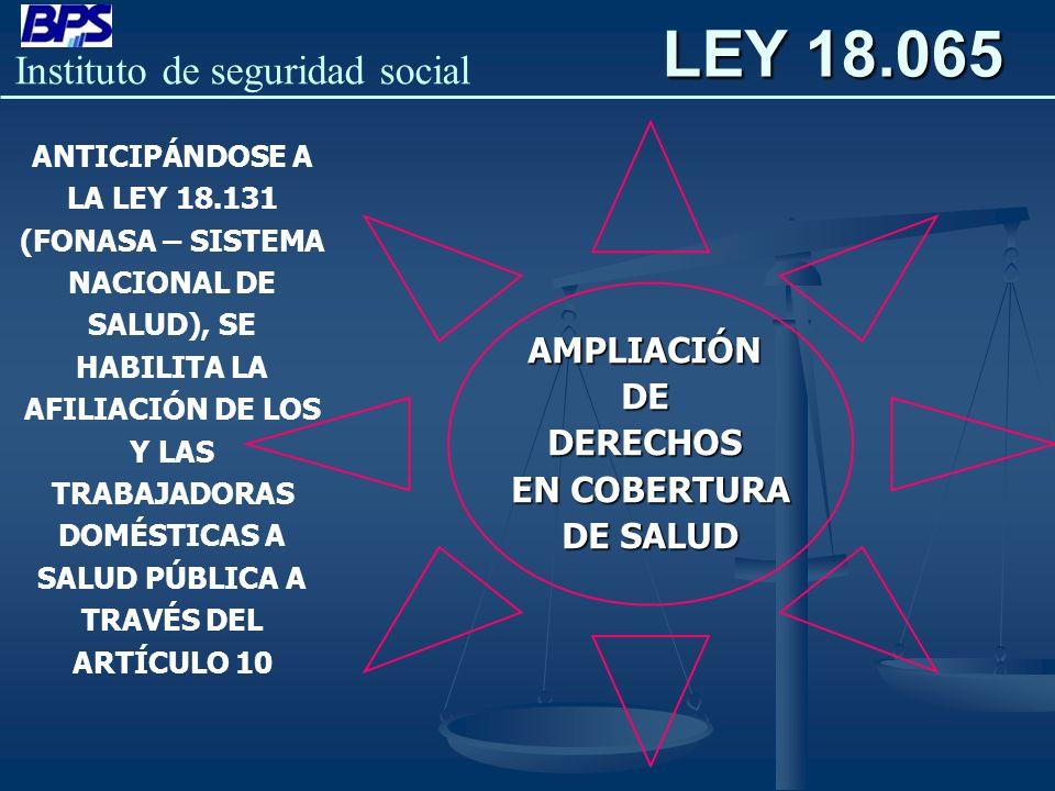 Instituto de seguridad social AMPLIACIÓNDEDERECHOS EN COBERTURA DE SALUD ANTICIPÁNDOSE A LA LEY 18.131 (FONASA – SISTEMA NACIONAL DE SALUD), SE HABILI