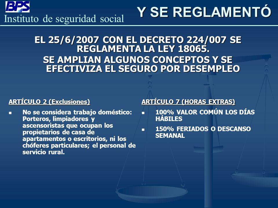 Instituto de seguridad social Y SE REGLAMENTÓ EL 25/6/2007 CON EL DECRETO 224/007 SE REGLAMENTA LA LEY 18065. SE AMPLIAN ALGUNOS CONCEPTOS Y SE EFECTI