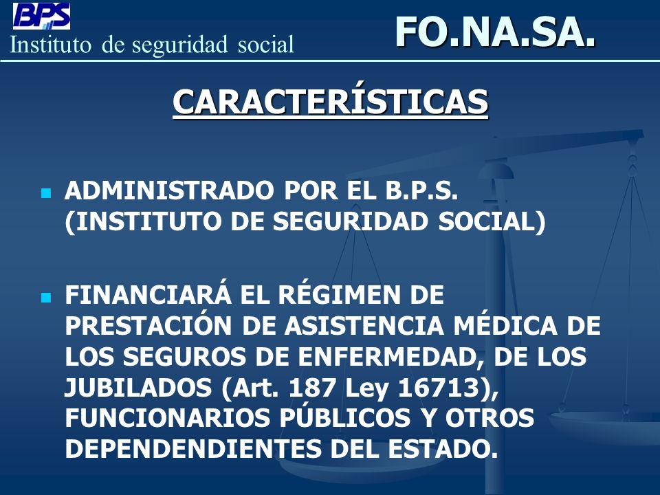 Instituto de seguridad socialFO.NA.SA.CARACTERÍSTICAS ADMINISTRADO POR EL B.P.S. (INSTITUTO DE SEGURIDAD SOCIAL) FINANCIARÁ EL RÉGIMEN DE PRESTACIÓN D