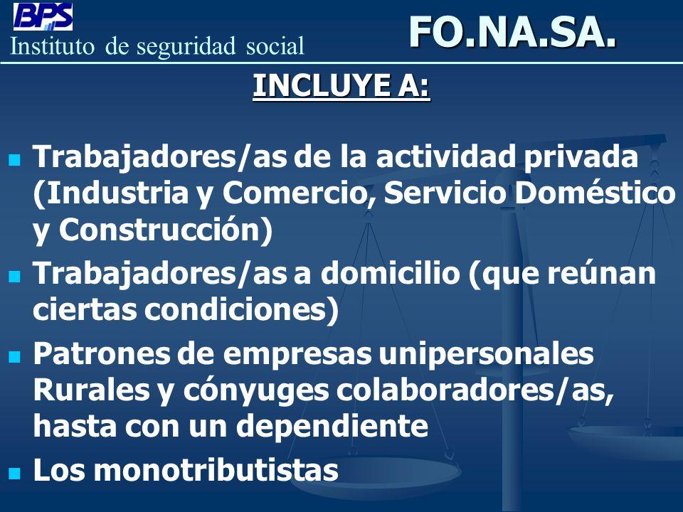 Instituto de seguridad socialFO.NA.SA. INCLUYE A: Trabajadores/as de la actividad privada (Industria y Comercio, Servicio Doméstico y Construcción) Tr