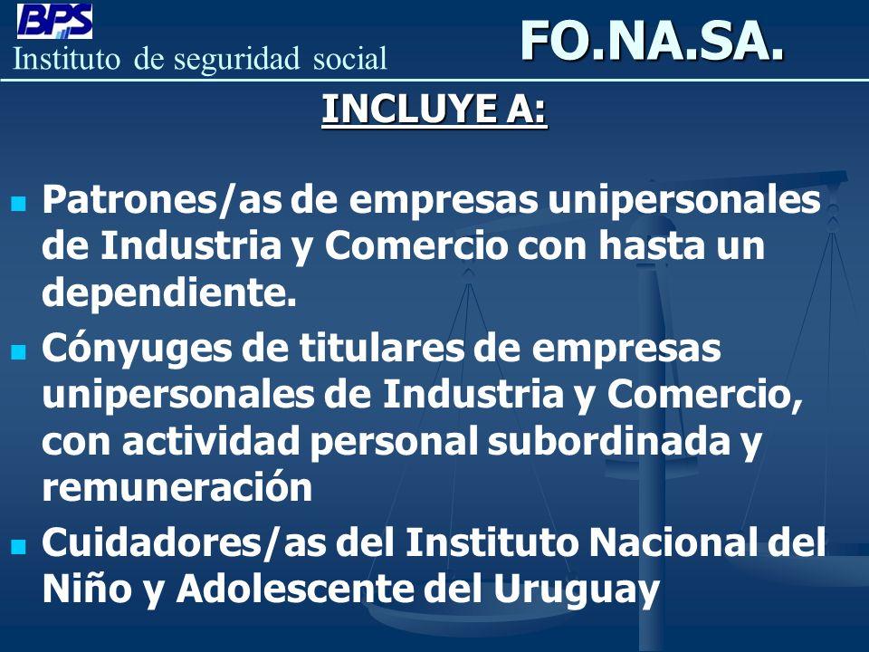 Instituto de seguridad socialFO.NA.SA. INCLUYE A: Patrones/as de empresas unipersonales de Industria y Comercio con hasta un dependiente. Cónyuges de
